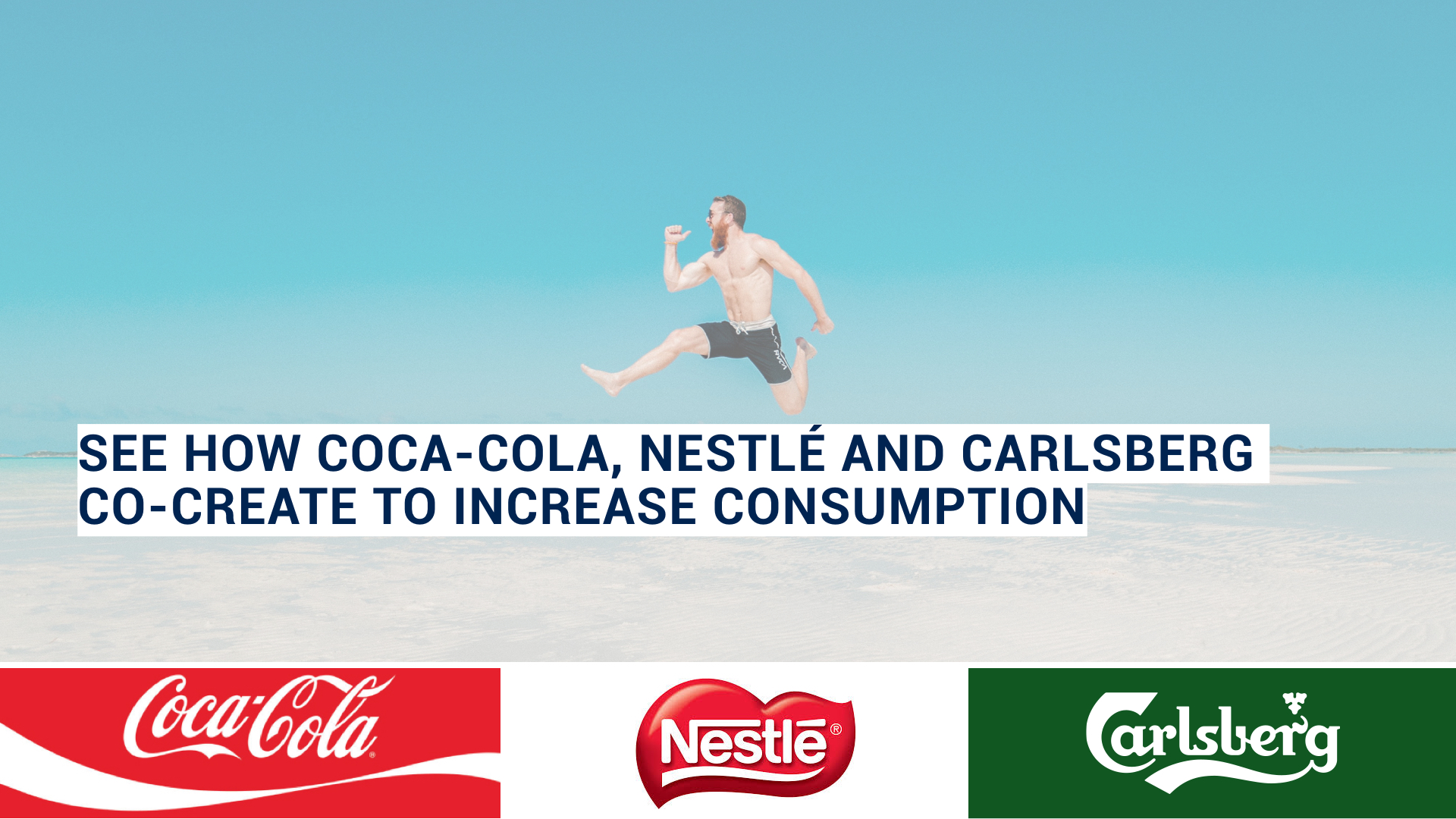 See How Coca-Cola, Nestlé and Carlsberg Co-Create to